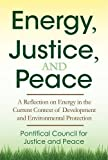 img - for Energy, Justice, and Peace:A Reflection on Energy in the Current Context of Development and Environmental Protection book / textbook / text book