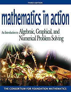 Mathematics in Action: An Introduction to Algebraic, Graphical, and Numerical Problem Solving  by Consortium for Foundation Mathematics