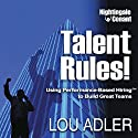 Talent Rules!: Using Performance-Based Hiring to Build Great Teams  by Lou Adler Narrated by Lou Adler