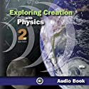 Exploring Creation With Physics (       UNABRIDGED) by Jay L. Wile Narrated by Kathleen J. Wile