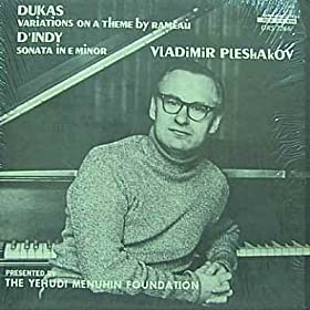 "Vladimir Pleshakov- Piano; Dukas: ""Variations on a Theme By Rameau"", D'indy: ""Sonata in E Minor"""