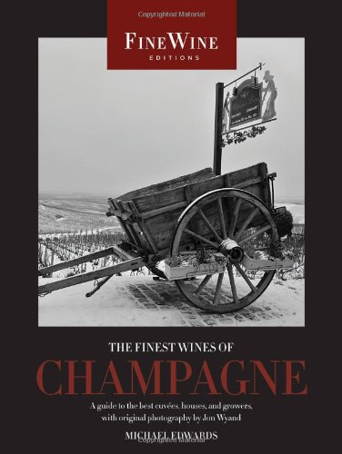 The Finest Wines of Champagne: A Guide to the Best Cuvées, Houses, and Growers (The World's Finest Wines) by Michæl Edwards