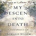 My Descent into Death: A Second Chance at Life Hörbuch von Howard Storm Gesprochen von: John H. Mayer