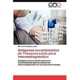 Ant Genos Recombinantes de Toxocara Canis Para Inmunodiagn Stico: Antígenos de excreción-secreción recombinantes...