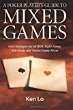 A Poker Players Guide to MIXED GAMES: Core Strategies for HORSE, Eight-Game, Ten-Game and Twelve-Game Mixes