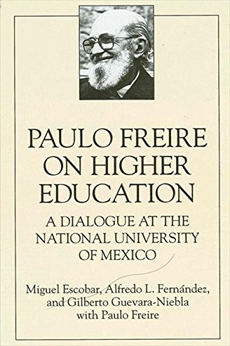 Paulo Freire on Higher Education: A Dialogue at the National University of Mexico (SUNY Series, Teacher Empowerment & School Reform)