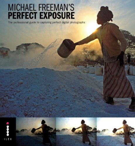 Michael Freeman - Michael Freeman's Perfect Exposure: The Professional Guide to Capturing Perfect Digital Photographs