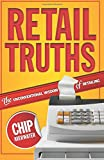 RETAIL TRUTHS - THE UNCONVENTIONAL WISDOM OF RETAILING