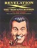 "Revelation X: The ""Bob"" Apocryphon: Hidden Teachings And Deuterocanonical Text Of J R Bob Dobbs"