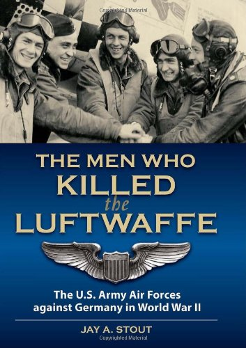Image of Men Who Killed the Luftwaffe: The U.S. Army Air Forces Against Germany in World War II