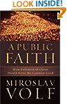 Public Faith, A: How Followers of Chr...