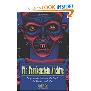 The Frankenstein Archive: Essays on the Monster, the Myth, the Movies, and More by