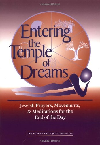 Entering the Temple of Dreams: Jewish Prayers, Movements, and Meditations for the End of the Day