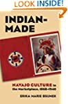 Indian-Made: Navajo Culture in the Ma...