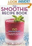 The Smoothie Recipe Book: 150 Smoothi...
