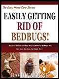EASILY GETTING RID OF BEDBUGS: Discover The Fast And Easy Way To Get Rid of Bedbugs With Non-Toxic Solutions that Really Work! (The Easy Home Care Series)