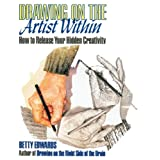 Drawing on the Artist Within: How to Release Your Hidden Creativityby Betty Edwards