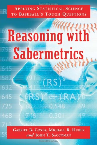 Reasoning With Sabermetrics: Applying Statistical Science To Baseball'S Tough Questions front-397879