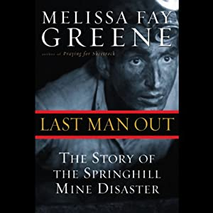 Last Man Out: The Story of the Springhill Mine Disaster | [Melissa Faye Greene]