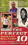 Perfect 10: Football's Dreamers, Schemers, Playmakers and Playboys (0571216366) by Williams, Richard