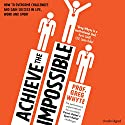 Achieve the Impossible Audiobook by Greg Whyte Narrated by Greg Whyte