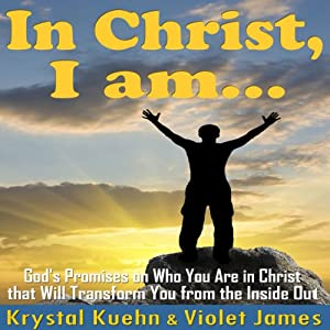 In Christ, I Am: God's Promises on Who You Are in Christ that Will Transform You from the Inside Out | [Krystal Kuehn, Violet James]