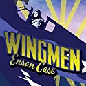 Wingmen Audiobook by Ensan Case Narrated by Adam Schulmerich
