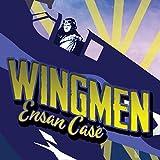 Wingmen ~ Ensan Case