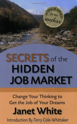 Secrets of the Hidden Job Market: Change Your Thinking to Get the Job of Your Dreams