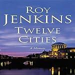 Twelve Cities: A Memoir | Roy Jenkins