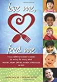 img - for Love Me, Feed Me: The Adoptive Parent's Guide to Ending the Worry About Weight, Picky Eating, Power Struggles and More book / textbook / text book