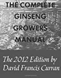 David Francis Curran The Complete Ginseng Grower's Manual
