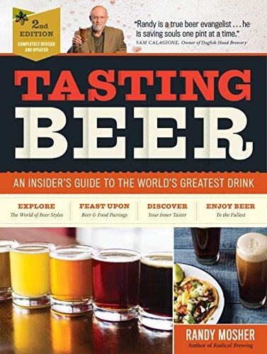 Tasting Beer, 2nd Edition: An Insider's Guide to the World's Greatest Drink by Randy Mosher