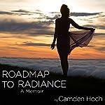 Roadmap to Radiance: A Memoir | Camden Hoch