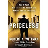 Priceless: How I Went Undercover to Rescue the World's Stolen Treasures ~ Robert K. Wittman
