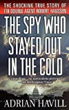 img - for The Spy Who Stayed Out in the Cold: The Secret Life of FBI Double Agent Robert Hanssen book / textbook / text book