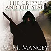 The Cripple and the Staff, Vol.1: Those that Rise from Legend | [M. M. Mancey]