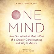 One Mind: How Our Individual Mind is Part of a Greater Consciousness and Why it Matters | [Larry Dossey]