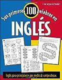 Sus Primeras 100 Palabras en Ingles: Ingles Para Principiantes Absolutos Por Medio de Adivinanzas y Juegos / Your First 100 Words in English