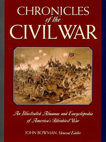 Chronicles of the Civil War: An Illustrated Almanac and Encyclopedia of America's Bloodiest War