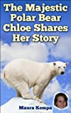 The Majestic Polar Bear: Chloe Shares Her Story