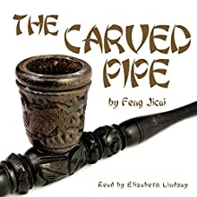The Carved Pipe (       UNABRIDGED) by Jicai Feng Narrated by Elizabeth Lindsay