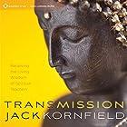 Transmission: Receiving the Living Wisdom of Spiritual Teachers Rede von Jack Kornfield Gesprochen von: Jack Kornfield