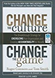 img - for Change the Culture, Change the Game: The Breakthrough Strategy for Energizing Your Organization and Creating Accountability for Results   [CHANGE THE CULTURE CHANGE TH M] [UNABRIDGED] [MP3 CD] book / textbook / text book