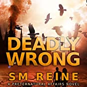 Deadly Wrong: Preternatural Affairs, Book 5 | S M Reine