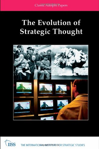 The Evolution of Strategic Thought: Classic Adelphi Papers (Adelphi series)
