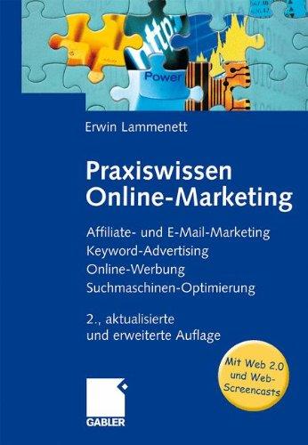 Praxiswissen Online-Marketing: Affiliate- Und E-Mail-Marketing, Keyword-Advertising, Online-Werbung, Suchmaschinen-Optimierung<Br> (German Edition)