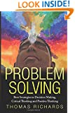 Problem Solving: Proven Strategies to Mastering Critical Thinking, Problem Solving and Decision Making
