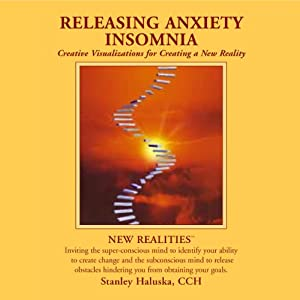 Releasing Anxiety / Insomnia: Creative Visualizations into Self Empowerment and Spiritual Identity | [Stanley Haluska]
