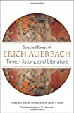Time, History, and Literature: Selected Essays of Erich Auerbach (0691137110) by Auerbach, Erich